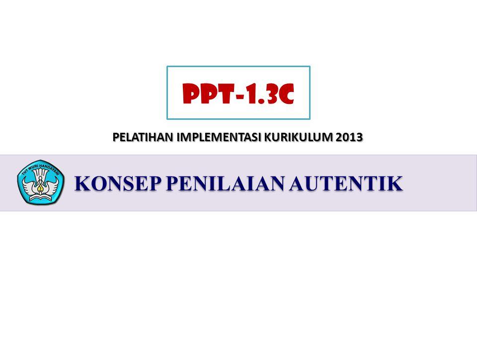 2 PELATIHAN IMPLEMENTASI KURIKULUM 2013 KONSEP PENILAIAN AUTENTIK PPT-1.3C