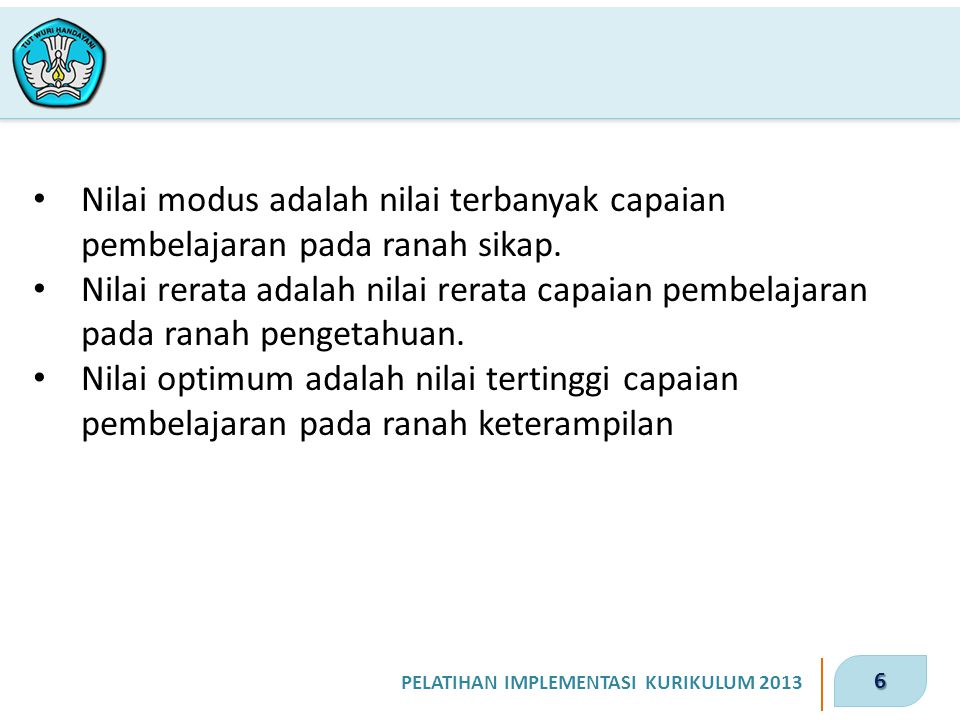 6 PELATIHAN IMPLEMENTASI KURIKULUM 2013 Nilai modus adalah nilai terbanyak capaian pembelajaran pada ranah sikap.