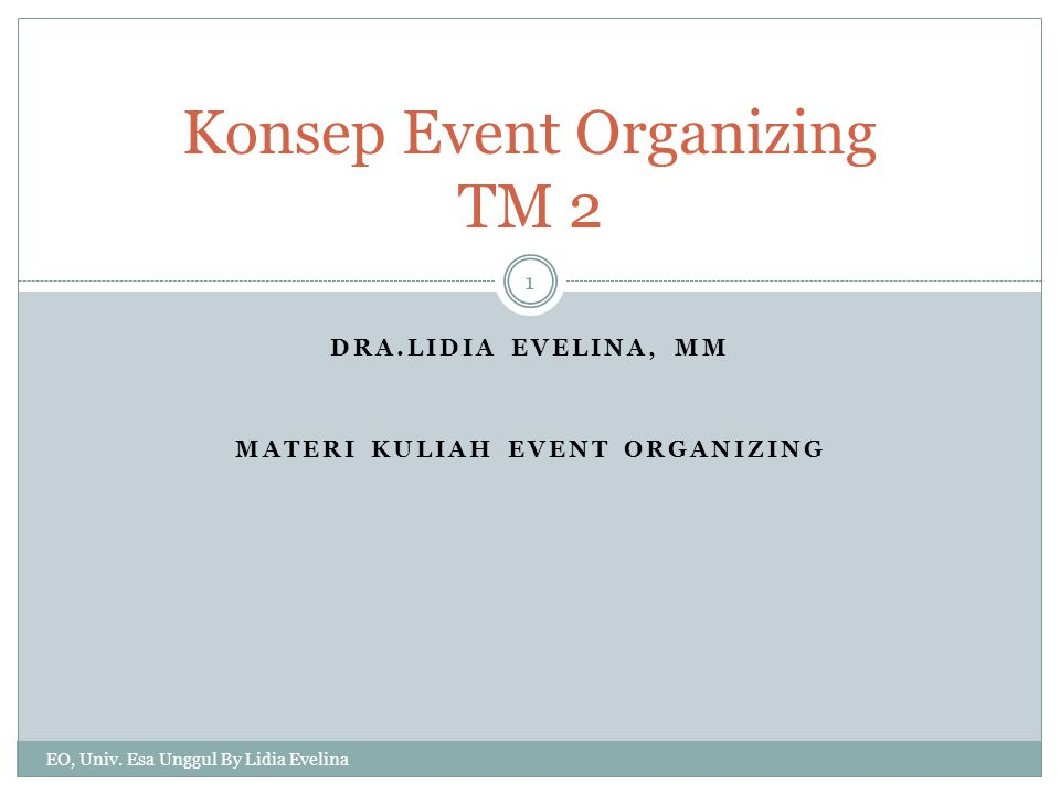 DRA.LIDIA EVELINA, MM MATERI KULIAH EVENT ORGANIZING Konsep Event Organizing TM 2 1 EO, Univ. Esa Unggul By Lidia Evelina