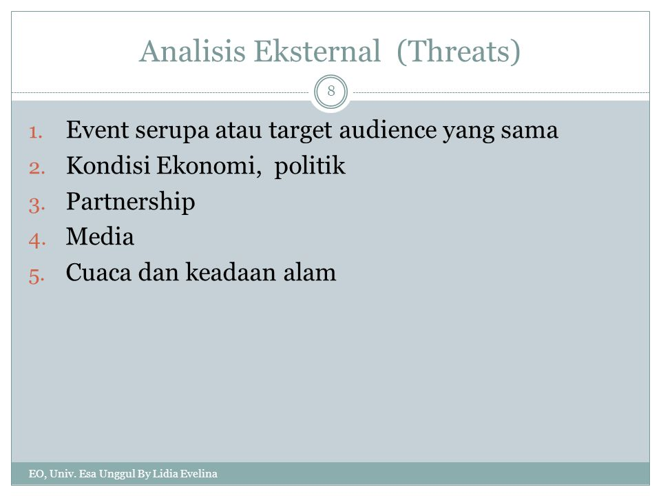 Analisis Eksternal (Threats) 1. Event serupa atau target audience yang sama 2. Kondisi Ekonomi, politik 3. Partnership 4. Media 5. Cuaca dan keadaan a