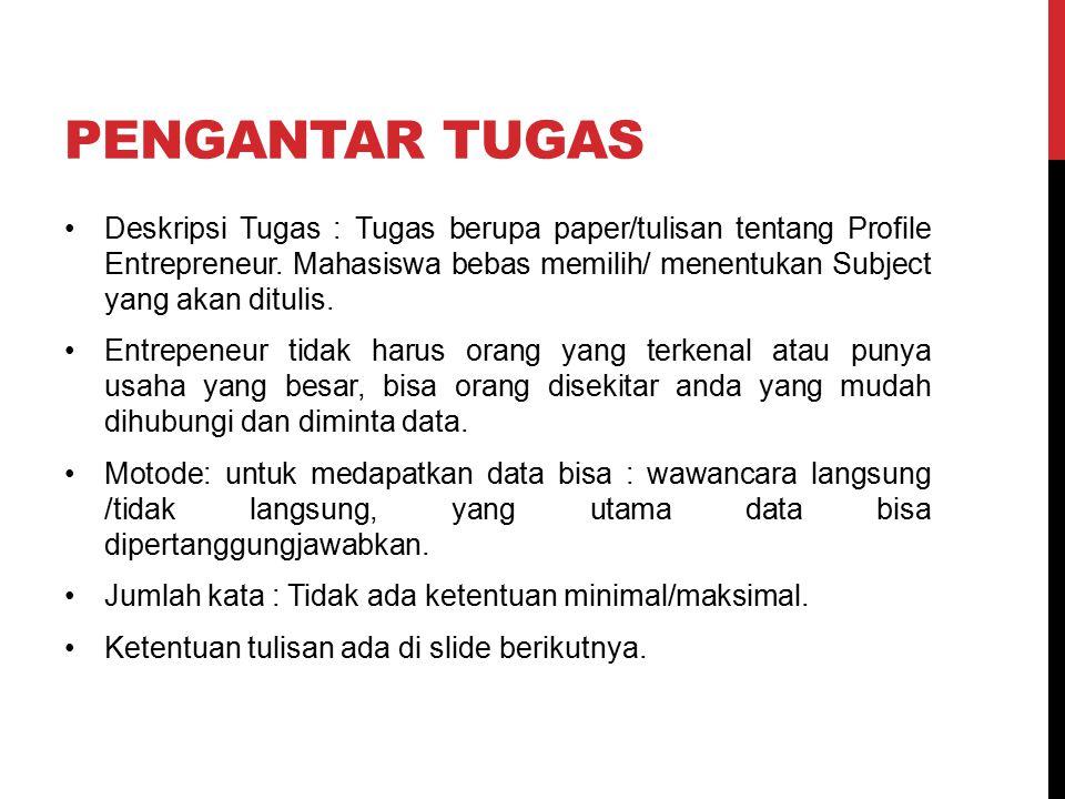 PENGANTAR TUGAS Deskripsi Tugas : Tugas berupa paper/tulisan tentang Profile Entrepreneur.