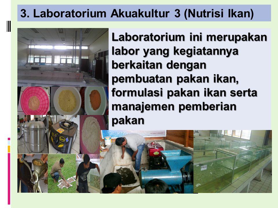 3. Laboratorium Akuakultur 3 (Nutrisi Ikan) Laboratorium ini merupakan labor yang kegiatannya berkaitan dengan pembuatan pakan ikan, formulasi pakan i