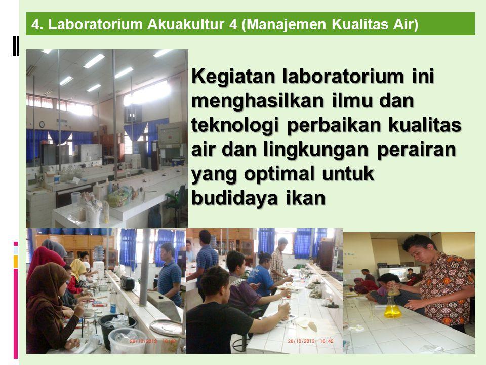 Kegiatan laboratorium ini menghasilkan ilmu dan teknologi perbaikan kualitas air dan lingkungan perairan yang optimal untuk budidaya ikan 4. Laborator