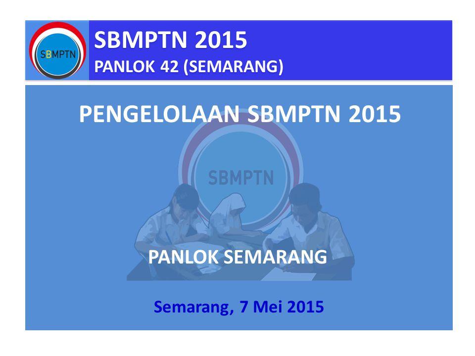 SBMPTN 2015 PANLOK 42 (SEMARANG) SBMPTN 2015 PANLOK 42 (SEMARANG) Semarang, 7 Mei 2015 PENGELOLAAN SBMPTN 2015 PANLOK SEMARANG
