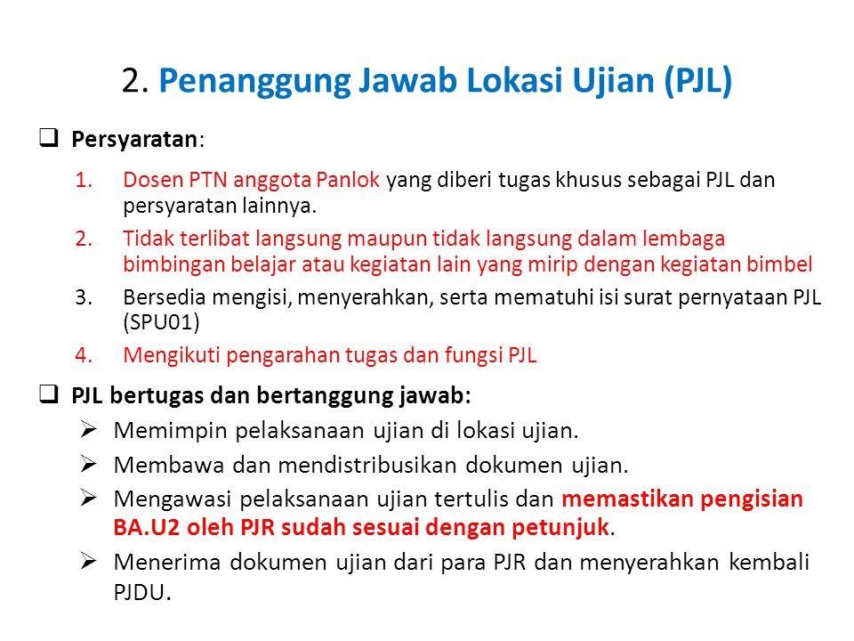 2. Penanggung Jawab Lokasi Ujian (PJL)  Persyaratan: 1.Dosen PTN anggota Panlok yang diberi tugas khusus sebagai PJL dan persyaratan lainnya. 2.Tidak
