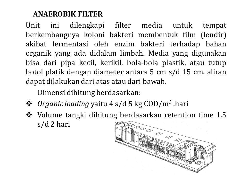 ANAEROBIK FILTER Unit ini dilengkapi filter media untuk tempat berkembangnya koloni bakteri membentuk film (lendir) akibat fermentasi oleh enzim bakteri terhadap bahan organik yang ada didalam limbah.