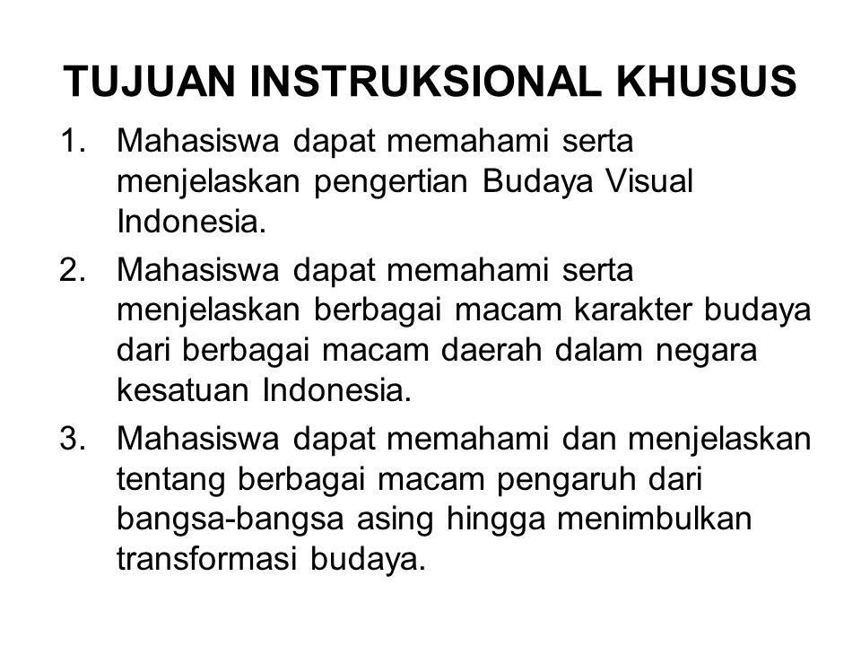 TUJUAN INSTRUKSIONAL KHUSUS 1.Mahasiswa dapat memahami serta menjelaskan pengertian Budaya Visual Indonesia.