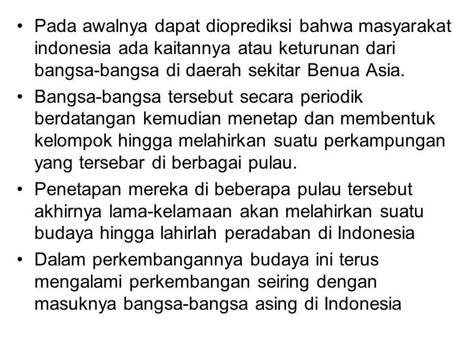 Pada awalnya dapat dioprediksi bahwa masyarakat indonesia ada kaitannya atau keturunan dari bangsa-bangsa di daerah sekitar Benua Asia.