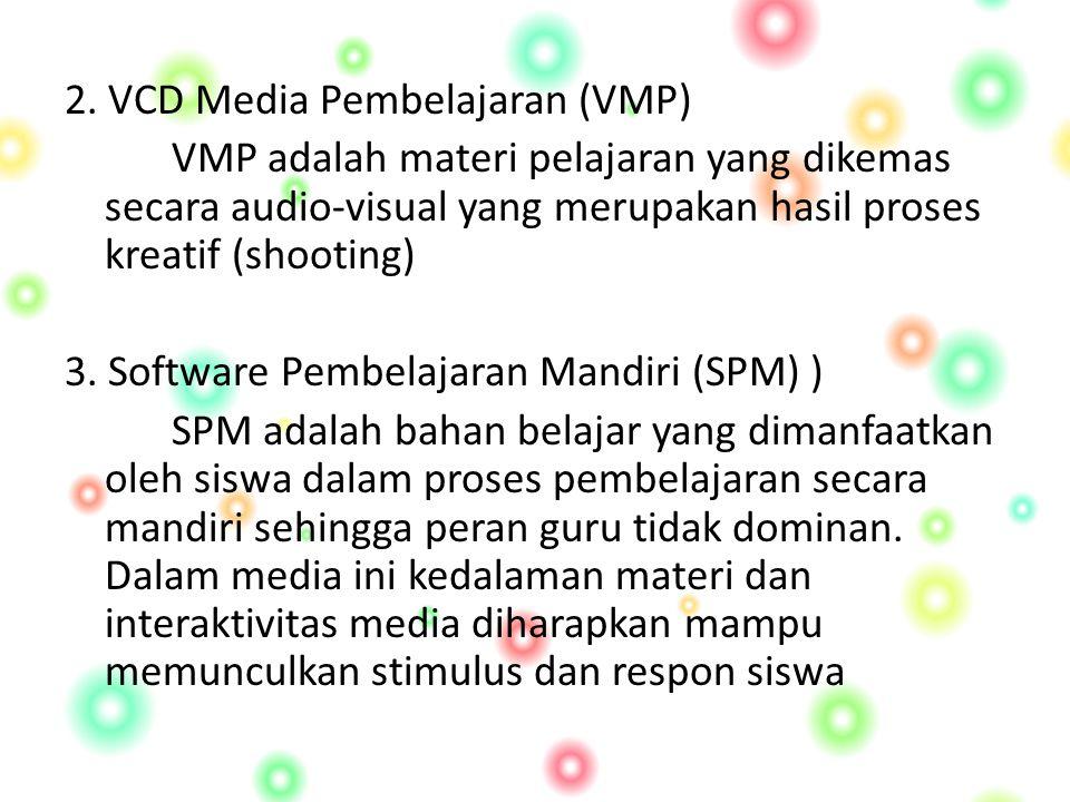 2. VCD Media Pembelajaran (VMP) VMP adalah materi pelajaran yang dikemas secara audio-visual yang merupakan hasil proses kreatif (shooting) 3. Softwar
