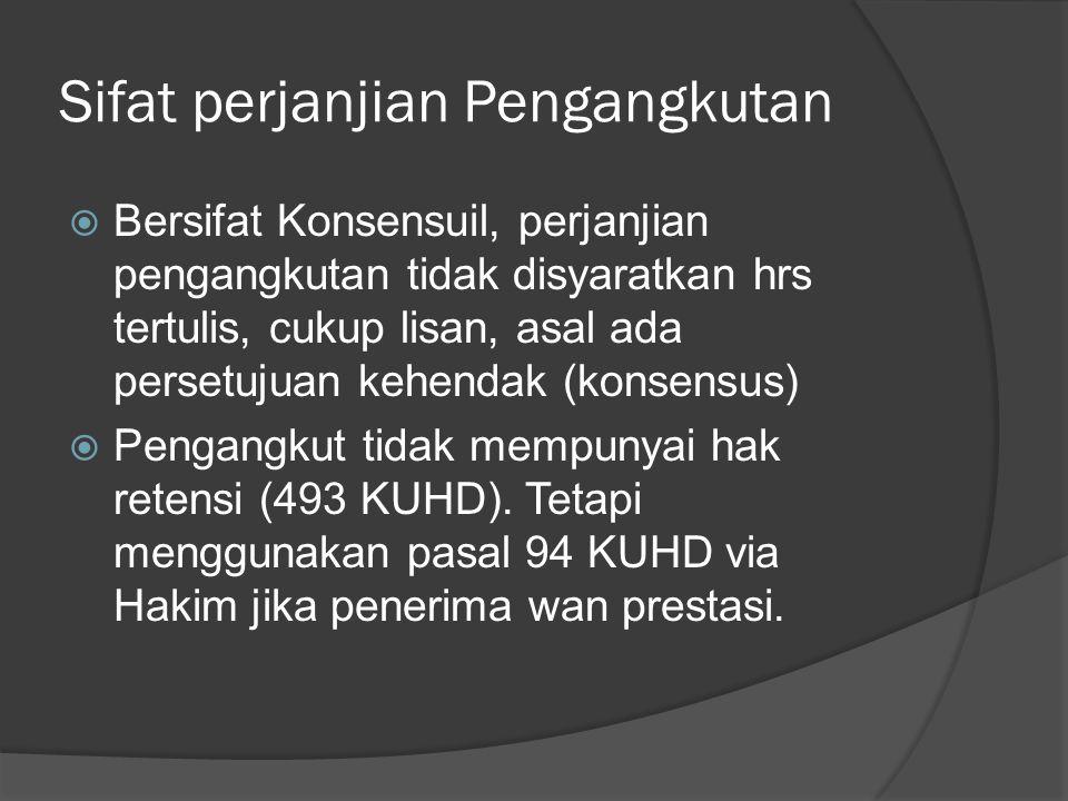 Sifat perjanjian Pengangkutan  Bersifat Konsensuil, perjanjian pengangkutan tidak disyaratkan hrs tertulis, cukup lisan, asal ada persetujuan kehenda