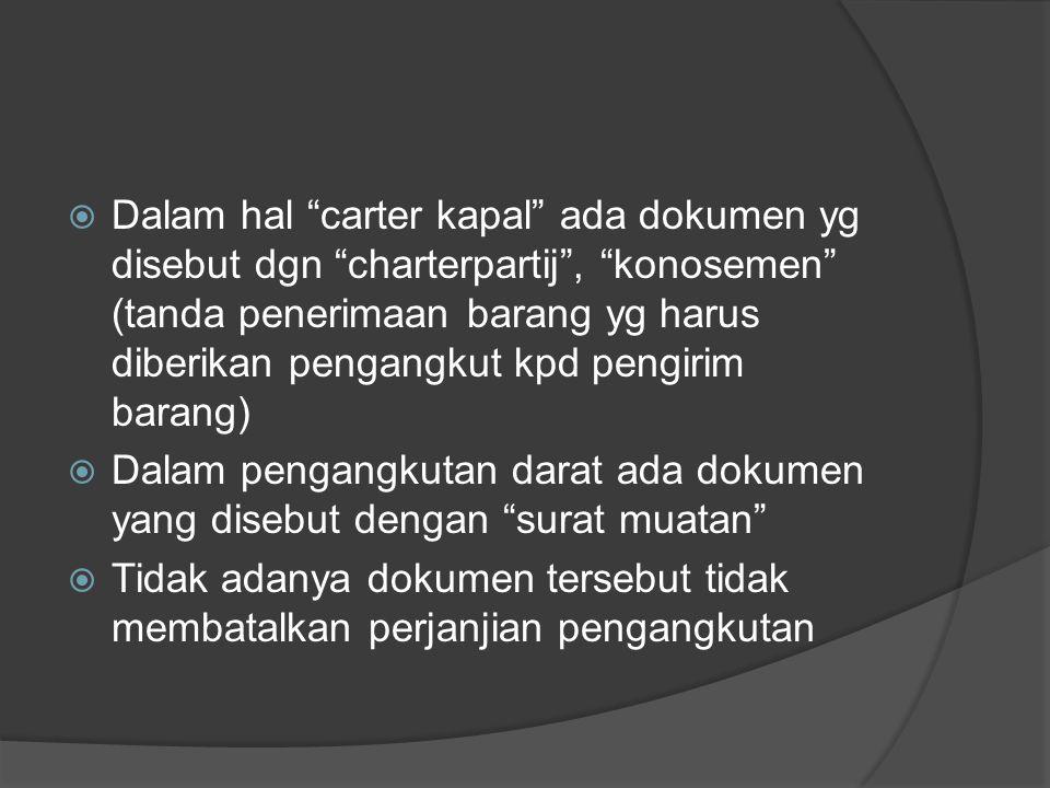 " Dalam hal ""carter kapal"" ada dokumen yg disebut dgn ""charterpartij"", ""konosemen"" (tanda penerimaan barang yg harus diberikan pengangkut kpd pengirim"