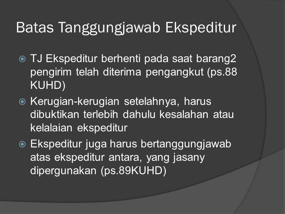 Batas Tanggungjawab Ekspeditur  TJ Ekspeditur berhenti pada saat barang2 pengirim telah diterima pengangkut (ps.88 KUHD)  Kerugian-kerugian setelahn