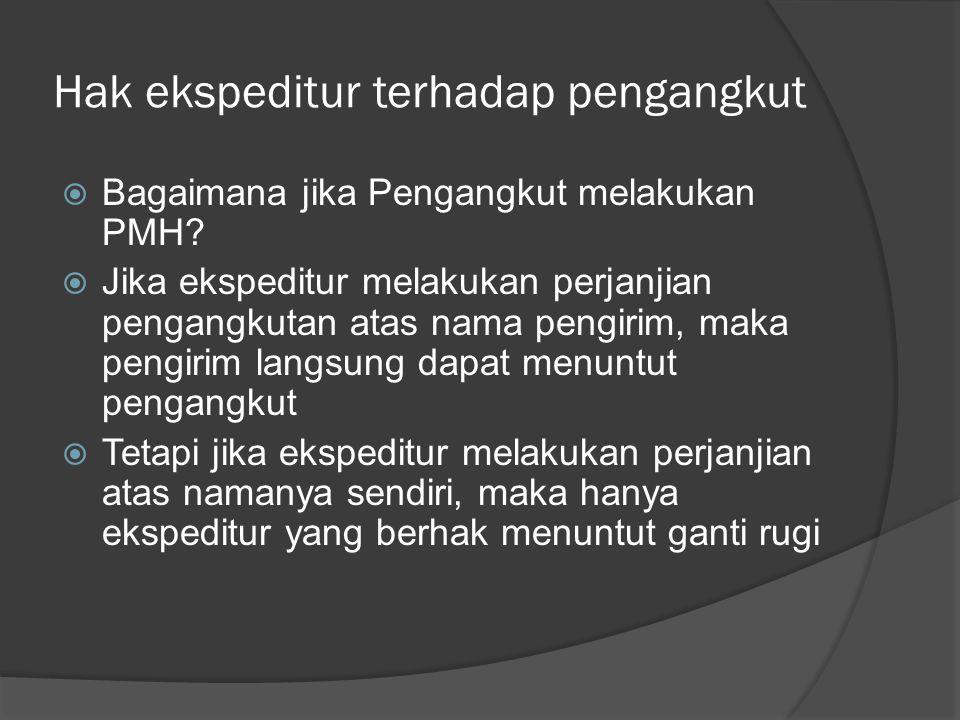 Hak ekspeditur terhadap pengangkut  Bagaimana jika Pengangkut melakukan PMH?  Jika ekspeditur melakukan perjanjian pengangkutan atas nama pengirim,