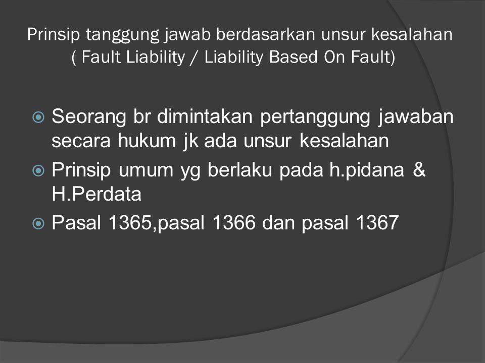 Prinsip tanggung jawab berdasarkan unsur kesalahan ( Fault Liability / Liability Based On Fault)  Seorang br dimintakan pertanggung jawaban secara hu