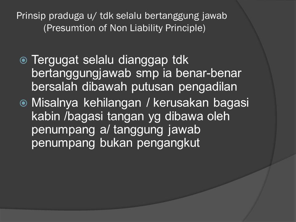 Prinsip praduga u/ tdk selalu bertanggung jawab (Presumtion of Non Liability Principle)  Tergugat selalu dianggap tdk bertanggungjawab smp ia benar-b