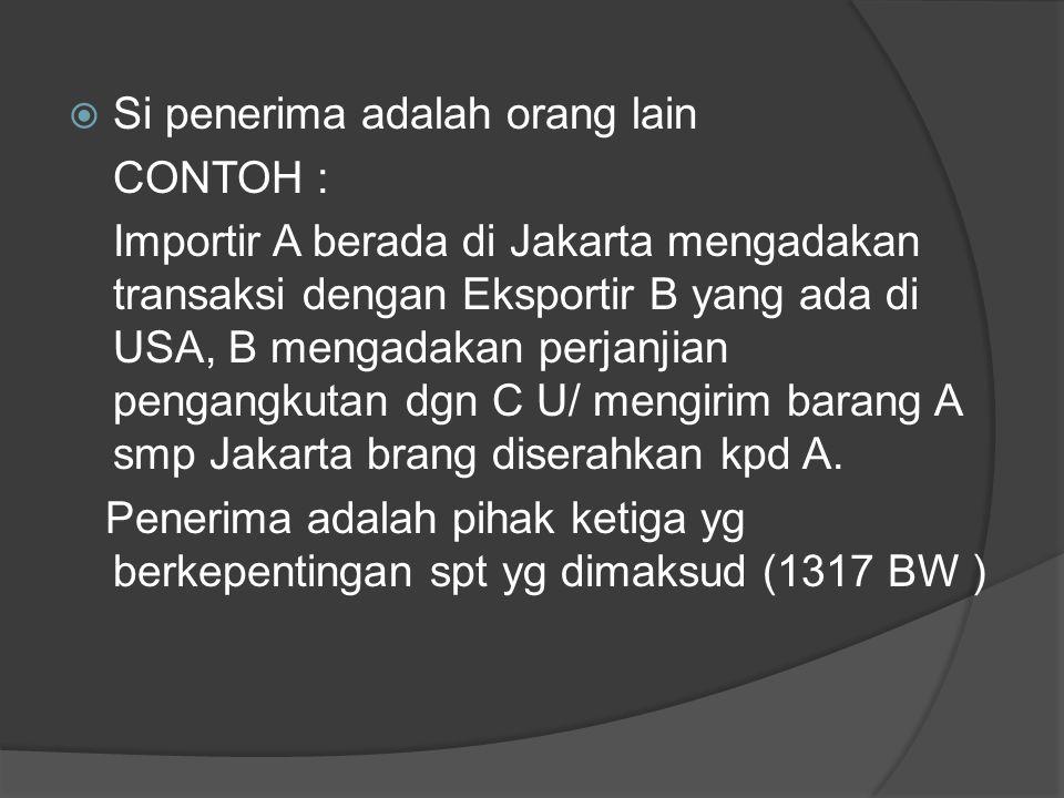  Si penerima adalah orang lain CONTOH : Importir A berada di Jakarta mengadakan transaksi dengan Eksportir B yang ada di USA, B mengadakan perjanjian