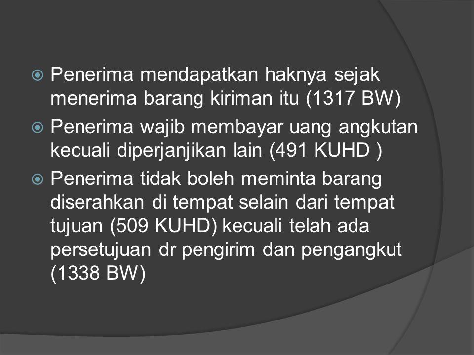 Penerima mendapatkan haknya sejak menerima barang kiriman itu (1317 BW)  Penerima wajib membayar uang angkutan kecuali diperjanjikan lain (491 KUHD