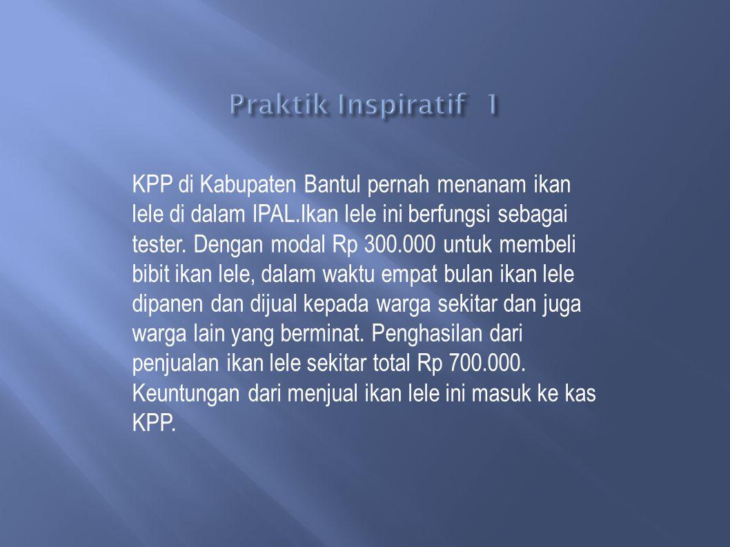 KPP di Kabupaten Bantul pernah menanam ikan lele di dalam IPAL.Ikan lele ini berfungsi sebagai tester.