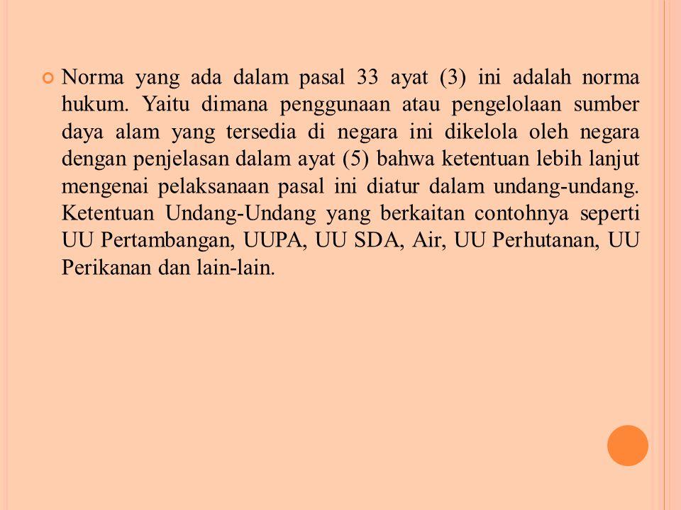 Norma yang ada dalam pasal 33 ayat (3) ini adalah norma hukum.