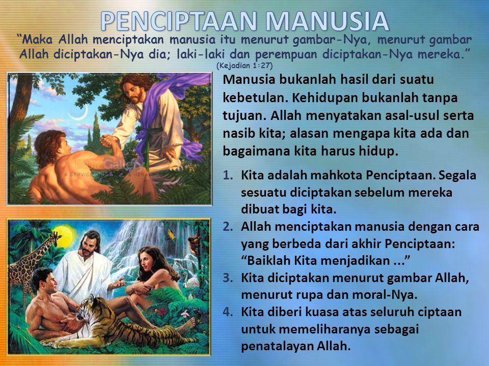"""Maka Allah menciptakan manusia itu menurut gambar-Nya, menurut gambar Allah diciptakan-Nya dia; laki-laki dan perempuan diciptakan-Nya mereka."" (Keja"