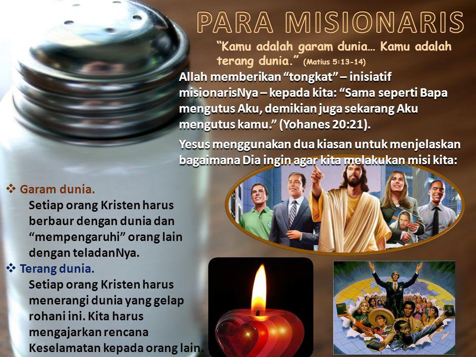 """Kamu adalah garam dunia… Kamu adalah terang dunia."" (Matius 5:13-14) Allah memberikan ""tongkat"" – inisiatif misionarisNya – kepada kita: ""Sama sepert"