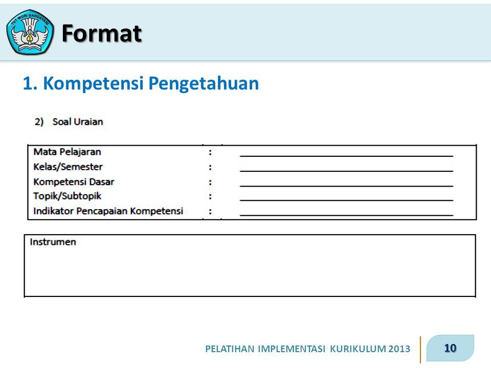 10 PELATIHAN IMPLEMENTASI KURIKULUM 2013 1. Kompetensi Pengetahuan Format
