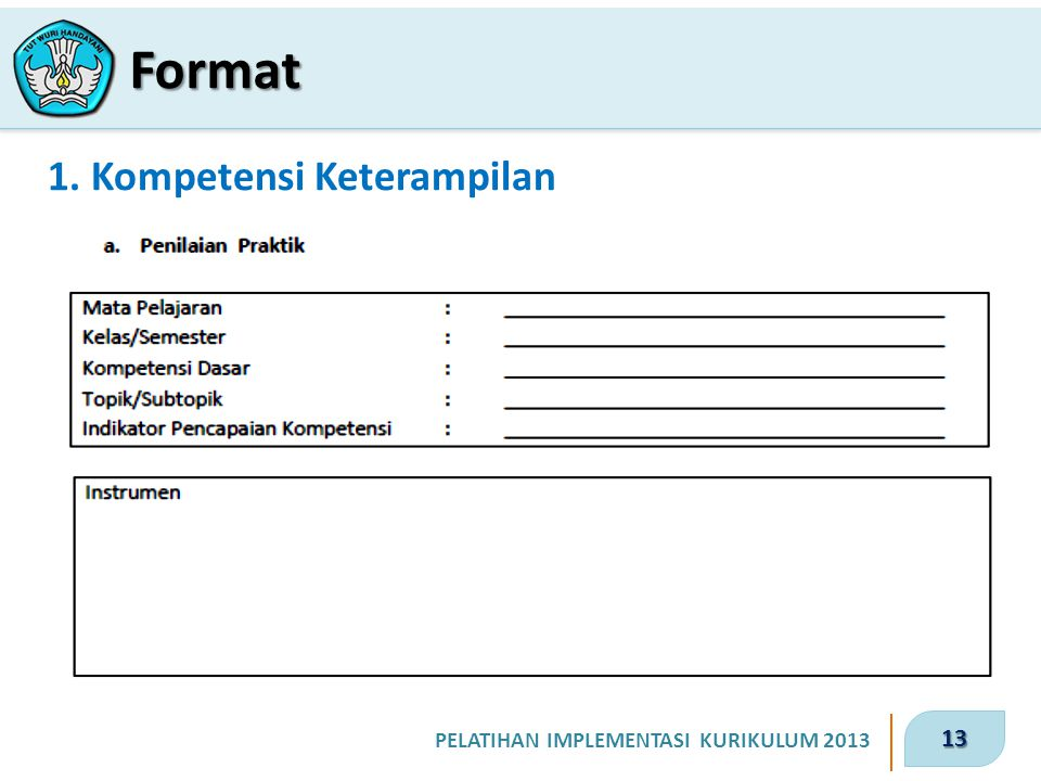 13 PELATIHAN IMPLEMENTASI KURIKULUM 2013 1. Kompetensi Keterampilan Format
