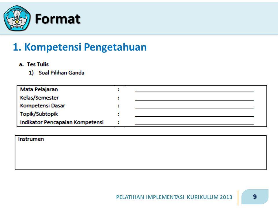 9 PELATIHAN IMPLEMENTASI KURIKULUM 2013 1. Kompetensi Pengetahuan Format