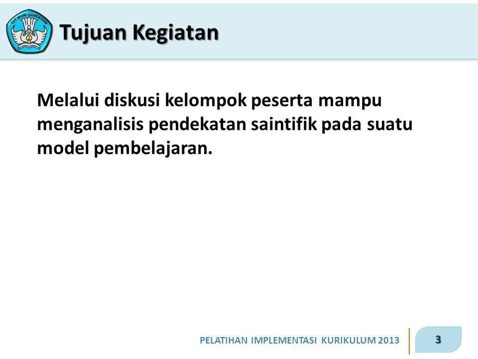 4 PELATIHAN IMPLEMENTASI KURIKULUM 2013 1.Pelajari lembar kerja penerapan pendekatan saintifik dan model pembelajaran.