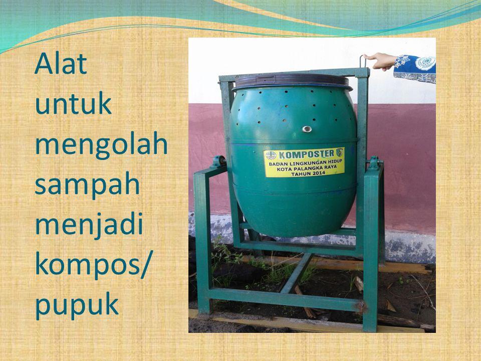 Alat untuk mengolah sampah menjadi kompos/ pupuk