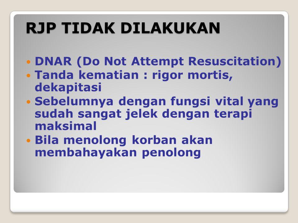 DNAR (Do Not Attempt Resuscitation) Tanda kematian : rigor mortis, dekapitasi Sebelumnya dengan fungsi vital yang sudah sangat jelek dengan terapi maksimal Bila menolong korban akan membahayakan penolong RJP TIDAK DILAKUKAN