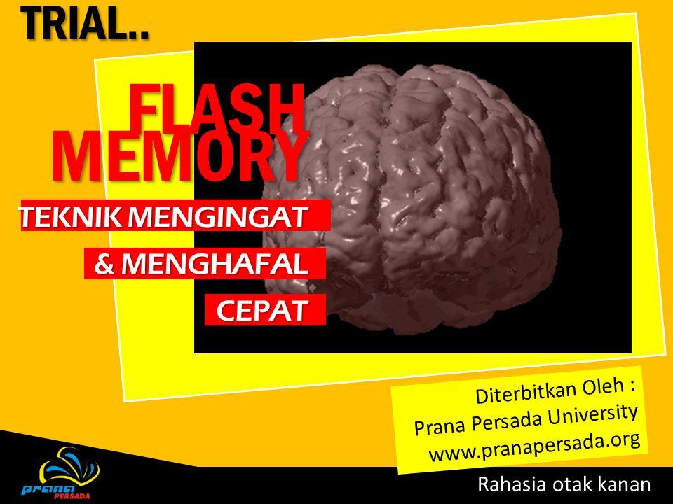 Rahasia otak kanan FLASHMEMORY TEKNIK MENGINGAT & MENGHAFAL CEPAT Diterbitkan Oleh : Prana Persada University www.pranapersada.orgTRIAL..