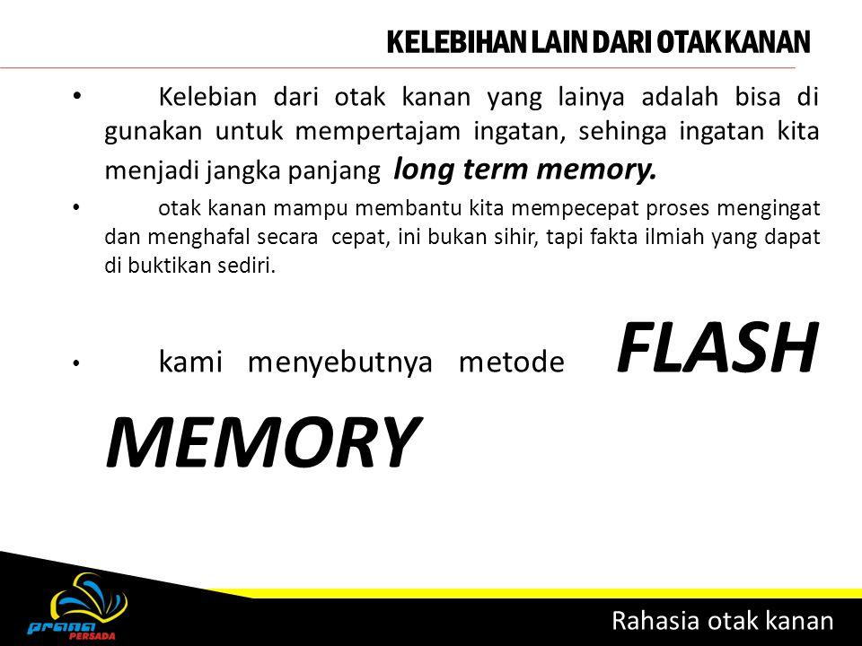 KELEBIHAN LAIN DARI OTAK KANAN Rahasia otak kanan Kelebian dari otak kanan yang lainya adalah bisa di gunakan untuk mempertajam ingatan, sehinga ingat