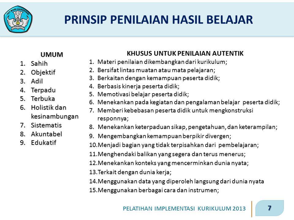 7 PELATIHAN IMPLEMENTASI KURIKULUM 2013 PRINSIP PENILAIAN HASIL BELAJAR UMUM 1.Sahih 2.Objektif 3.Adil 4.Terpadu 5.Terbuka 6.Holistik dan kesinambunga
