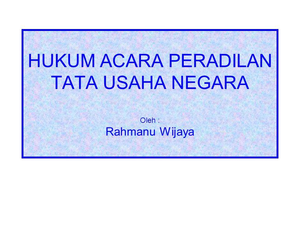 HUKUM ACARA PERADILAN TATA USAHA NEGARA Oleh : Rahmanu Wijaya