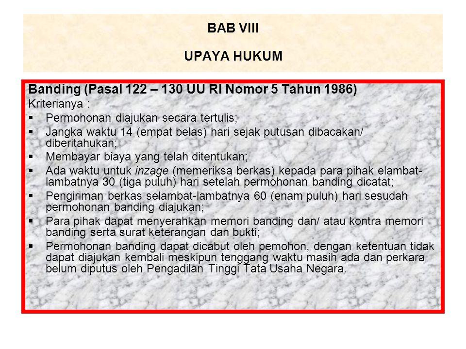 Banding (Pasal 122 – 130 UU RI Nomor 5 Tahun 1986) Kriterianya :  Permohonan diajukan secara tertulis;  Jangka waktu 14 (empat belas) hari sejak put