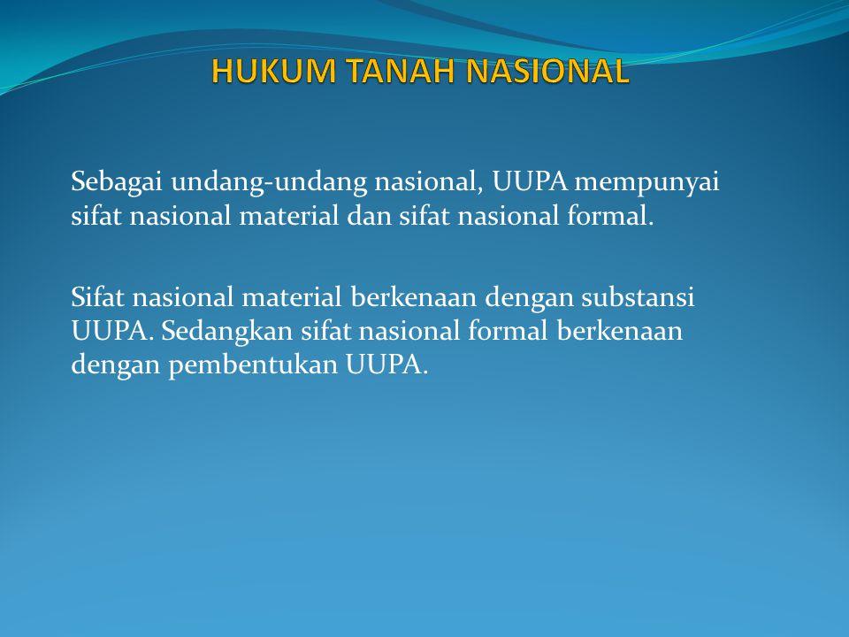 Sifat nasional material menunjukan kepada substansi UUPA yang harus mengandung asas-asas berikut ini : 1.