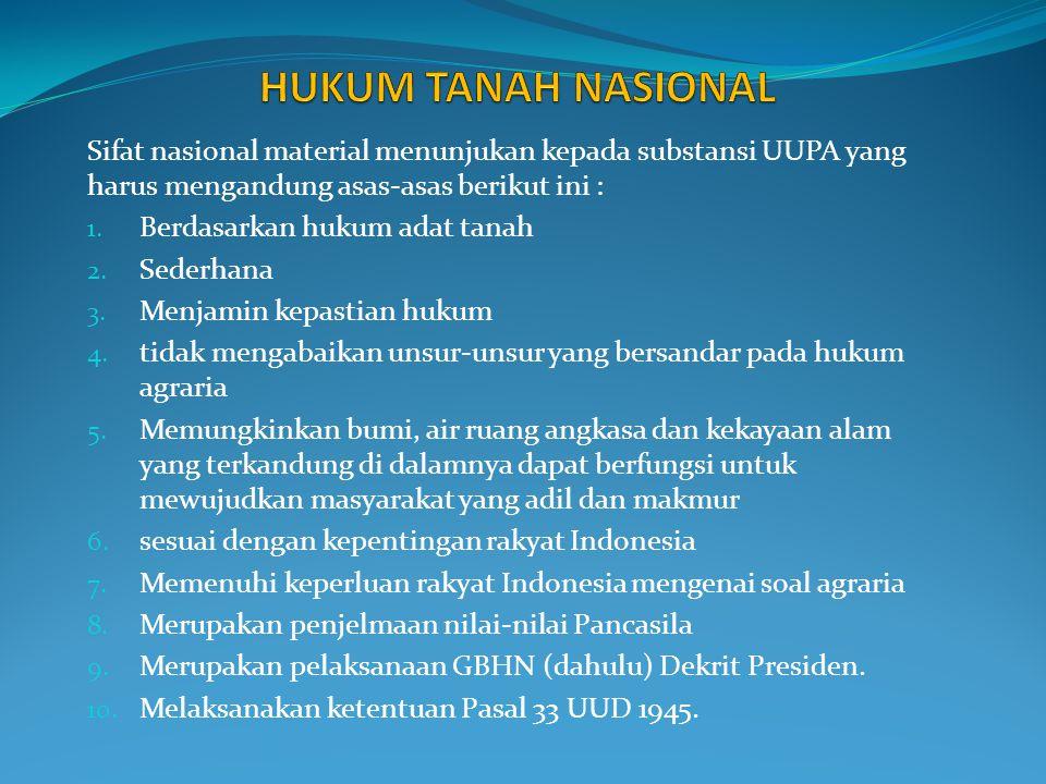 Sifat Nasional Formal UUPA Sifat nasional formal menunjukan kepada pembentukan UUPA yang memenuhi sifat-sifat berikut ini: 1.
