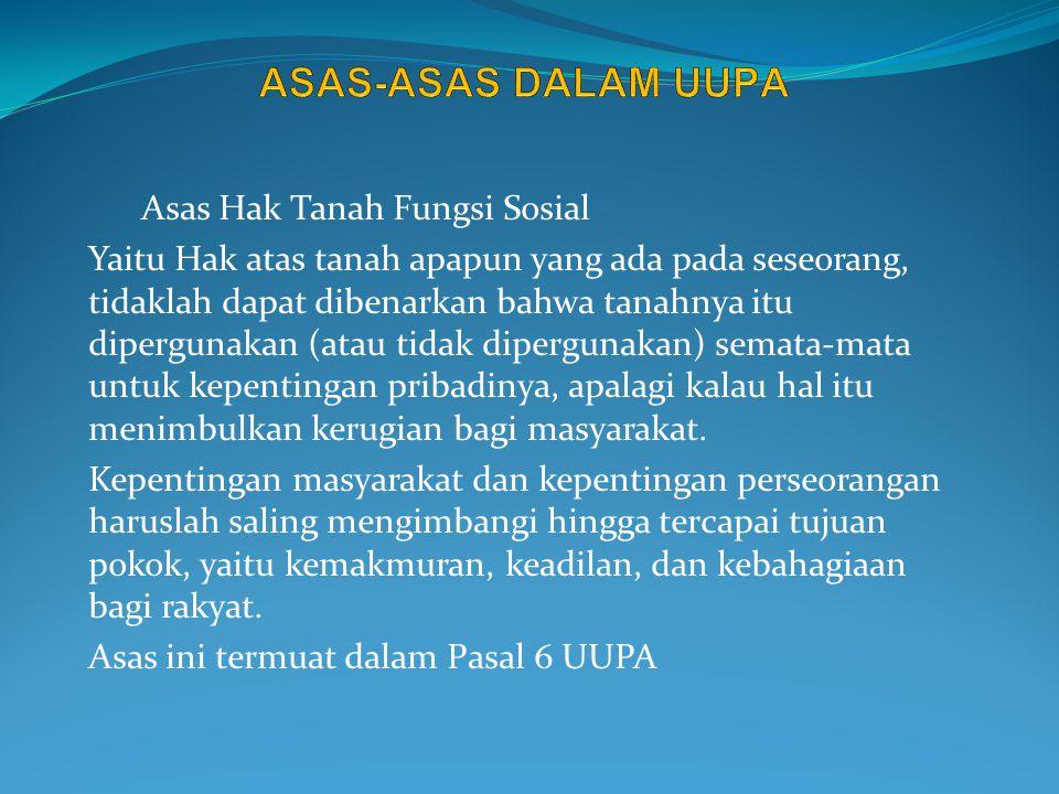 Asas bahwa hanya warga negara Indonesia yang mempunyai hak milik atas tanah Yaitu hanya warganegara Indonesia saja yang dapat mempunyai hak milik atas tanah, Hak milik tidak dapat dipunyai oleh orang asing dan pemindahan hak milik kepada orang asing dilarang.