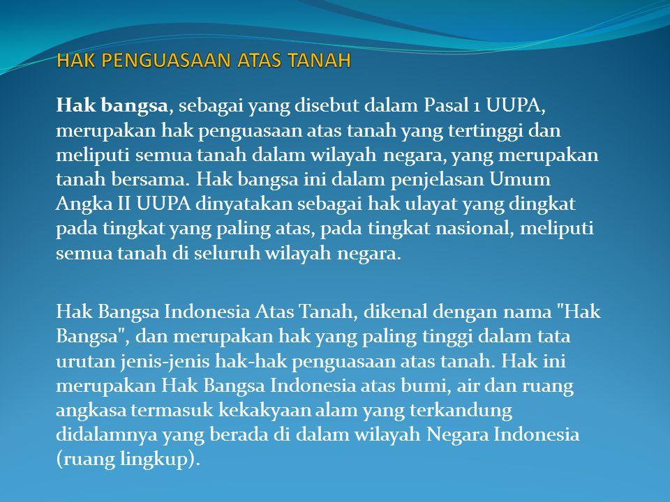 Hak menguasai dari negara sebagaimana yang disebut dalam Pasal 33 ayat (3) UUD 1945, merupakan hak penguasaan atas tanah sebagai penugasan pelaksanaan hak bangsa yang termasuk bidang hukum publik, meliputi semua tanah bersama bangsa Indonesia.