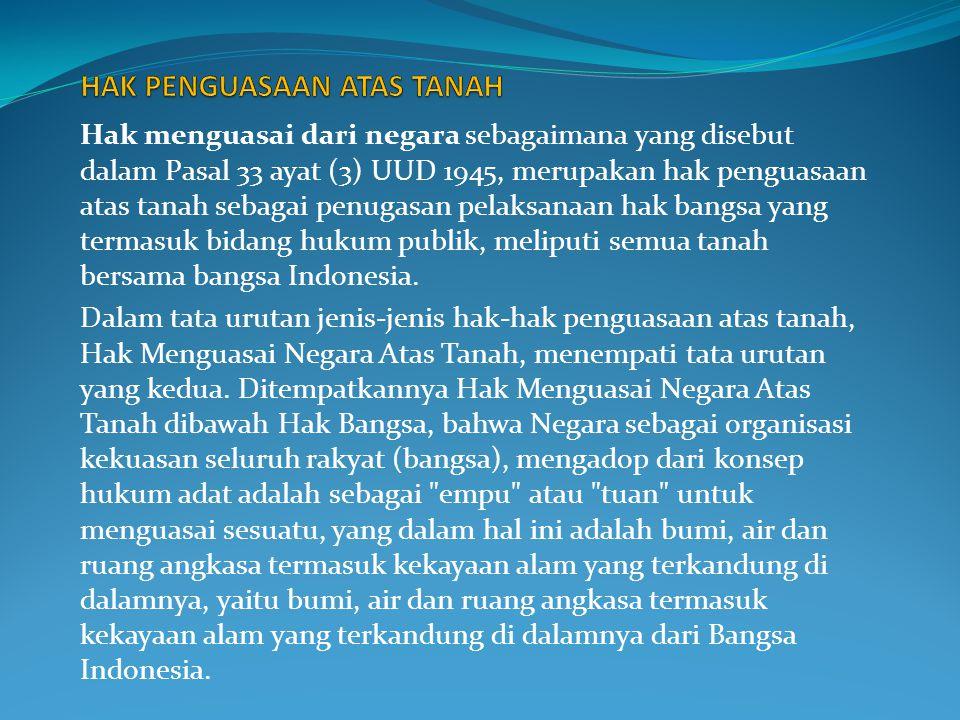 Hak ulayat, dari masyarakat hukum adat sepanjang menurut kenyataan masih ada, hak ulayat merupakan hak penguasaan atas tanah bersama masyarakat hukum adat tertentu.