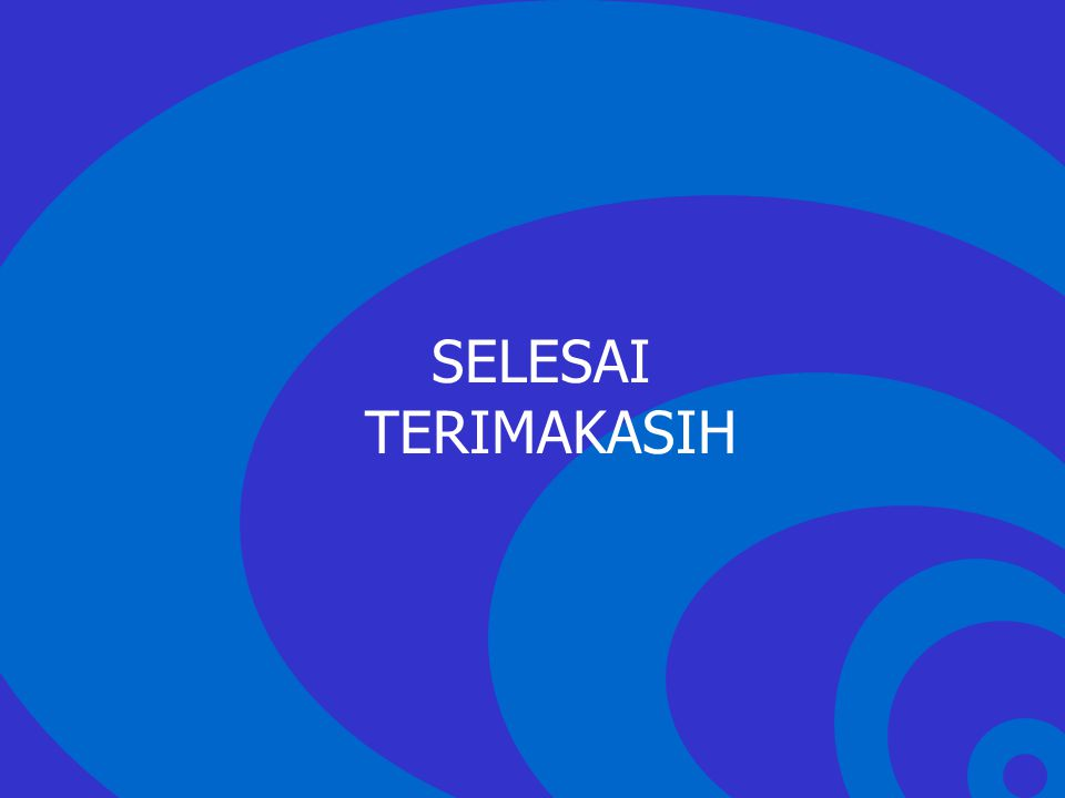 Click to edit Master text styles –Second level Third level –Fourth level »Fifth level SELESAI TERIMAKASIH