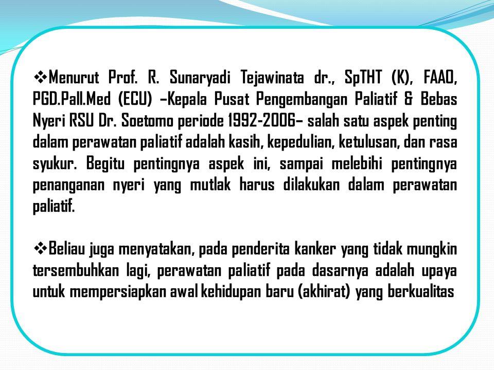  Menurut Prof. R. Sunaryadi Tejawinata dr., SpTHT (K), FAAO, PGD.Pall.Med (ECU) –Kepala Pusat Pengembangan Paliatif & Bebas Nyeri RSU Dr. Soetomo per