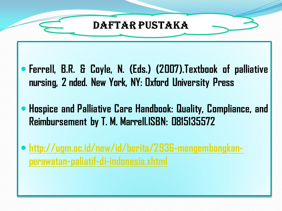 DAFTAR PUSTAKA Ferrell, B.R. & Coyle, N. (Eds.) (2007).Textbook of palliative nursing, 2 nded. New York, NY: Oxford University Press Hospice and Palli