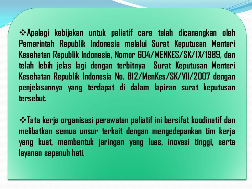  Apalagi kebijakan untuk paliatif care telah dicanangkan oleh Pemerintah Republik Indonesia melalui Surat Keputusan Menteri Kesehatan Republik Indone