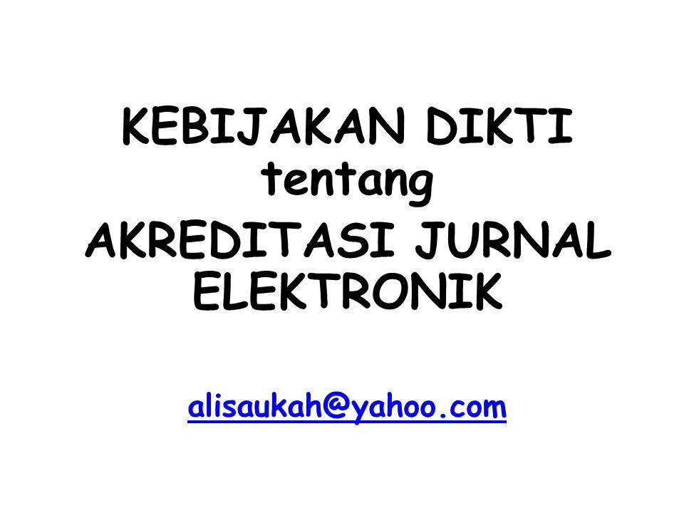 KEBIJAKAN DIKTI tentang AKREDITASI JURNAL ELEKTRONIK alisaukah@yahoo.com