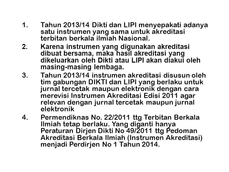 1.Tahun 2013/14 Dikti dan LIPI menyepakati adanya satu instrumen yang sama untuk akreditasi terbitan berkala ilmiah Nasional.