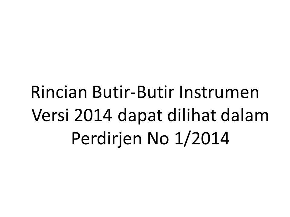 Rincian Butir-Butir Instrumen Versi 2014 dapat dilihat dalam Perdirjen No 1/2014