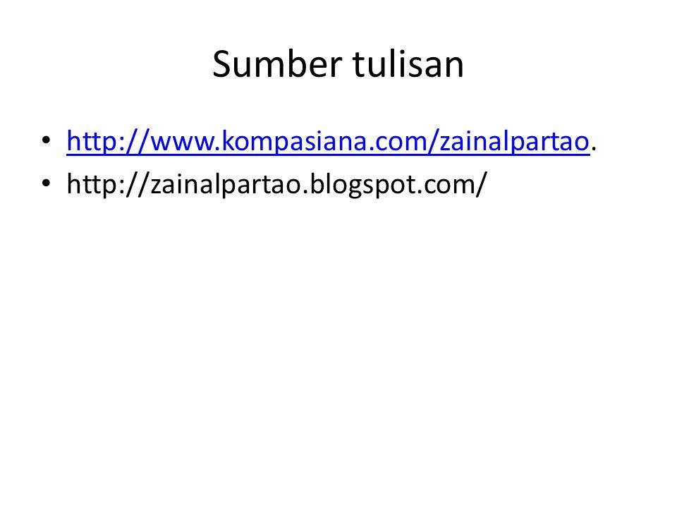 Sumber tulisan http://www.kompasiana.com/zainalpartao. http://www.kompasiana.com/zainalpartao http://zainalpartao.blogspot.com/
