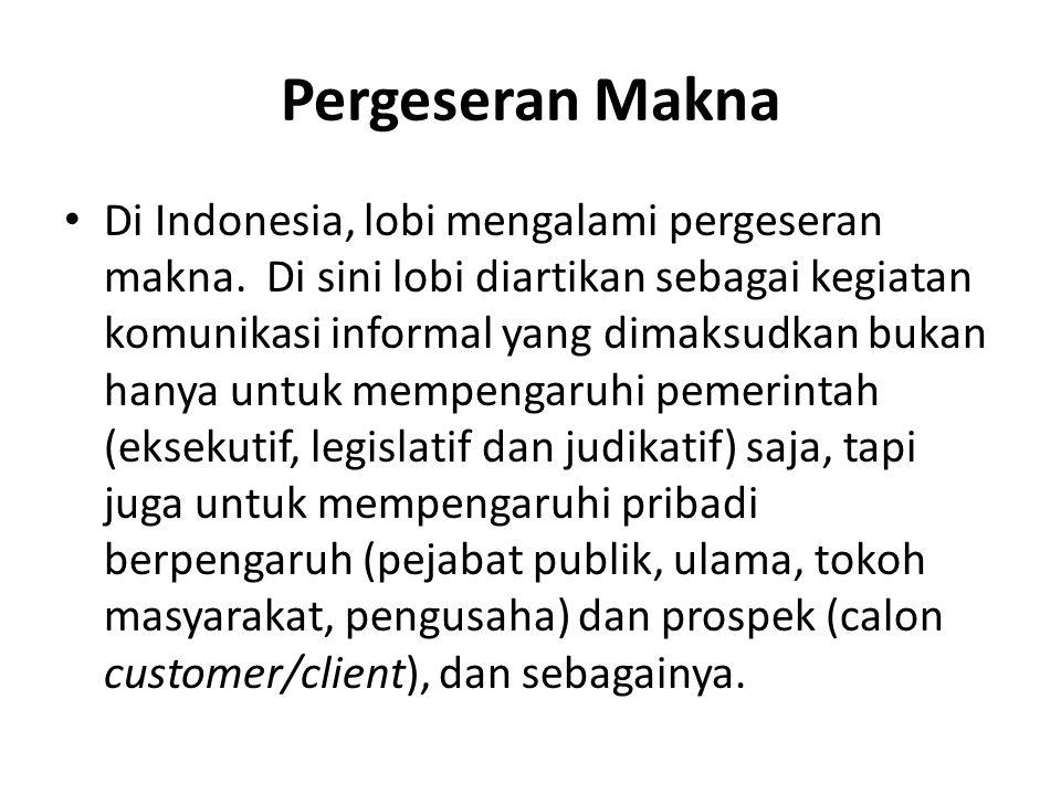 Pergeseran Makna Di Indonesia, lobi mengalami pergeseran makna. Di sini lobi diartikan sebagai kegiatan komunikasi informal yang dimaksudkan bukan han